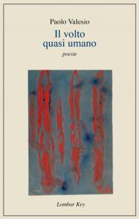"""Paolo Valesio, """"Il volto quasi umano"""", Bologna, LombarKey,2009"""