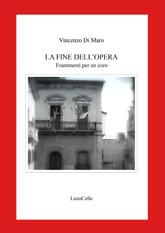 """Vincenzo Di Maro, """"La fine dell'opera"""", Falloppio (Co), LietoColle,2011"""