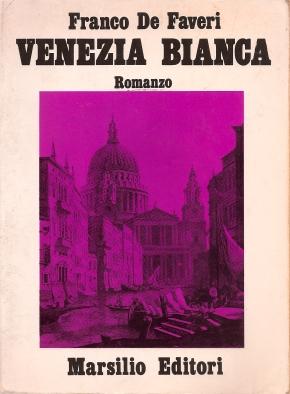 "Franco De Faveri, ""Venezia bianca"", Venezia, Marsilio,1977"