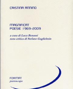 """Cristina Annino, """"Magnificat. Poesie 1969-2009"""", a cura di Luca Benassi, prefazione di Stefano Guglielmin, Puntoacapo (collana Format), Novi Ligure (AL),2009"""
