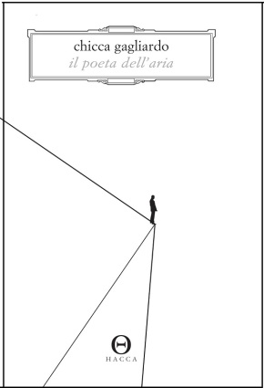 """""""Il poeta dell'aria. Romanzo in 33 lezioni di volo"""" di ChiccaGagliardo"""