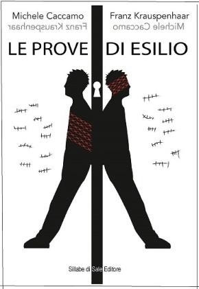 """Bisogna tener l'anima ben desta:  """"Le prove di esilio"""" di  Michele Caccamo e FranzKrauspenhaar"""