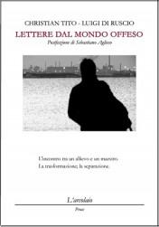 """La poesia ci legge. Su """"Lettere dal mondo offeso"""" di Christian Tito"""